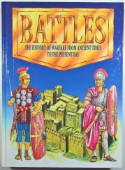 Battles - the History of Warfare from ancient Times to the Present Day -