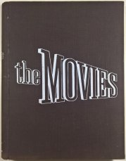 The Movies - The sixty-year Story  of the World of Hollywood from pre-nickelodeon Days to the Present