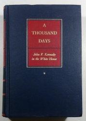 A Thousand Days - John F. Kennedy in the White House