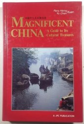 Magnificent China - A Guide to Its Cultural Treasures -